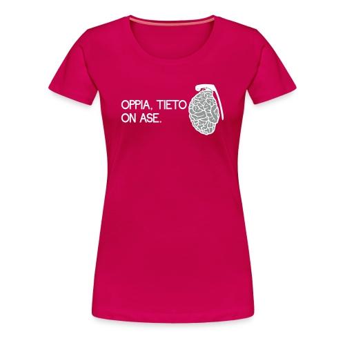 oppia tieto on ase - Naisten premium t-paita