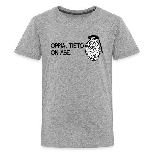 oppia tieto on ase - Teinien premium t-paita