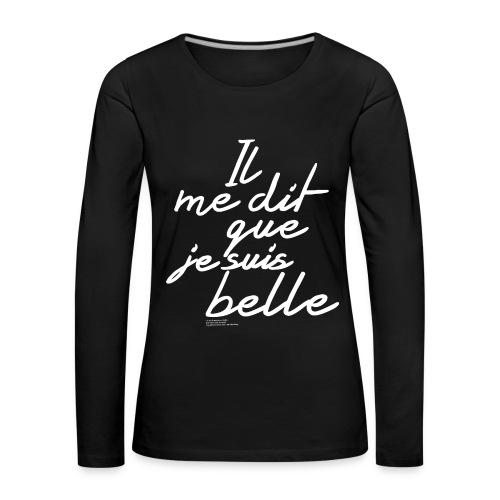 Long Sleeve-Shirt il me dit que je suis belle Femme - T-shirt manches longues Premium Femme