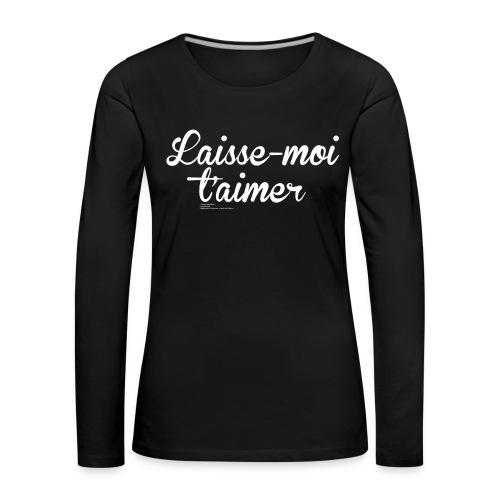 Long-Sleeve Shirt Laisse-moi t'aimer Femme - T-shirt manches longues Premium Femme