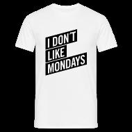 T-Shirts ~ Männer T-Shirt ~ Shirt – I DON´T LIKE MONDAYS