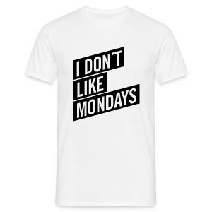 Shirt – I DON´T LIKE MONDAYS - Männer T-Shirt