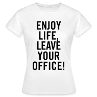 T-Shirts ~ Frauen T-Shirt ~ Shirt – ENJOY LIFE, LEAVE YOUR OFFICE