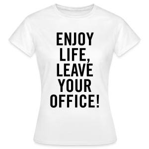 Shirt – ENJOY LIFE, LEAVE YOUR OFFICE - Frauen T-Shirt