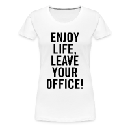 T-Shirts ~ Frauen Premium T-Shirt ~ Shirt – ENJOY LIFE, LEAVE YOUR OFFICE