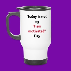 Today is not my I am motivated Day - Tasse - Thermobecher