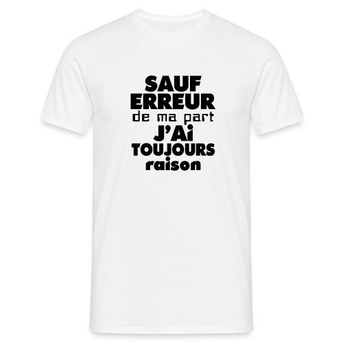 Tee Shirt Homme J'ai toujours Raison - T-shirt Homme