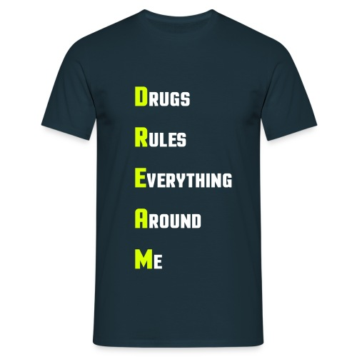D.R.E.A.M. - Drugs rules everything around me! - Männer T-Shirt