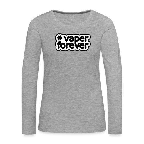 Vaper forever - T-shirt manches longues Premium Femme