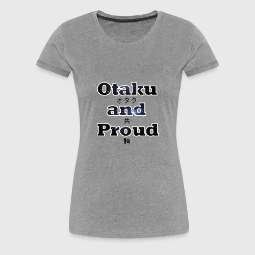 Otaku and Proud - Frauen Premium T-Shirt
