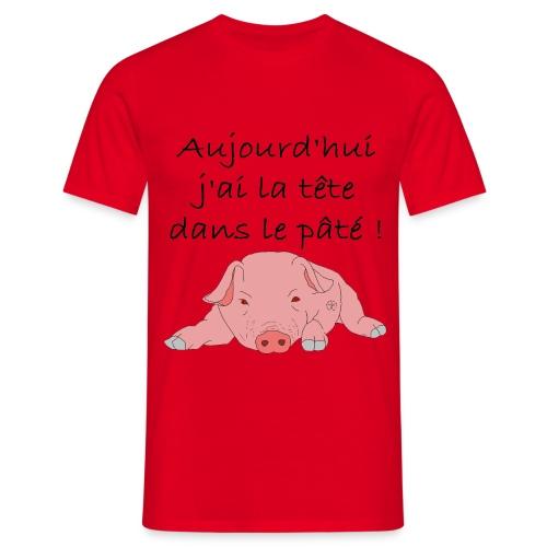 Aujourd'hui j'ai la tête dans le pâté - T-shirt Homme
