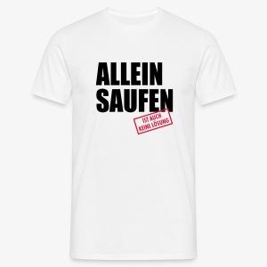 Allein saufen ist auch keine Lösung lustige Sprüche T-Shirt - Männer T-Shirt