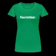 T-Shirts ~ Frauen Premium T-Shirt ~ Fourschbar