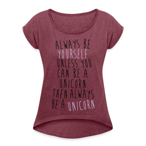 Always be yourself t-shirt by M.I.A - Frauen T-Shirt mit gerollten Ärmeln