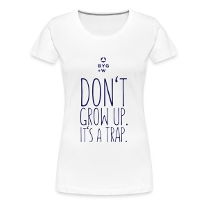 Don't Grow Up - Girls - Women's Premium T-Shirt