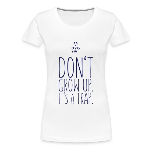 Don't Grow Up - Girls - Women's Premium T-Shirt