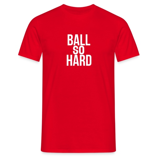 Ball So Hard T-Shirt - Mannen T-shirt