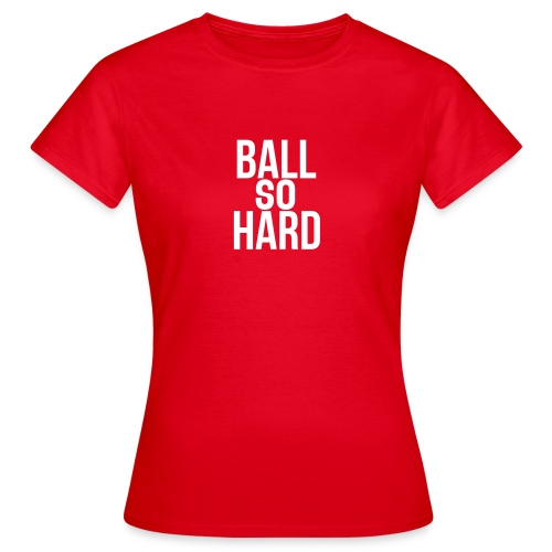 Ball So Hard T-Shirt - Vrouwen T-shirt