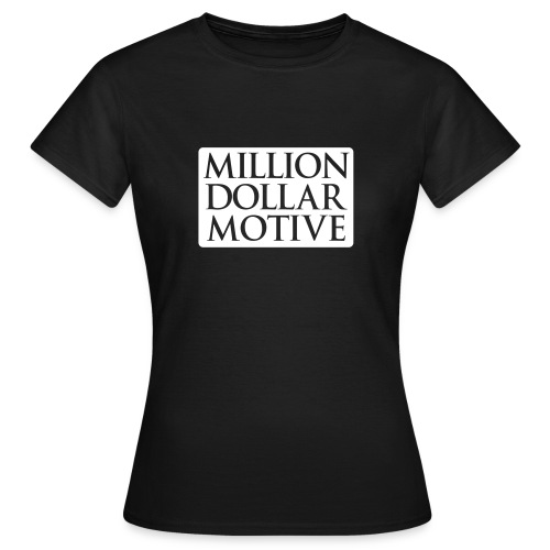 Million Dollar Motive T-Shirt - Vrouwen T-shirt