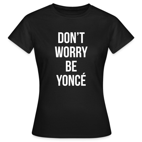 Don't Worry T-Shirt - Vrouwen T-shirt