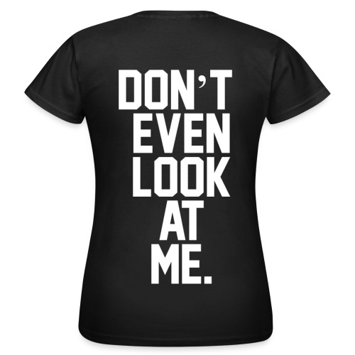 Don't Look T-Shirt - Vrouwen T-shirt