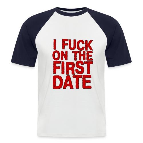 Fuck on first date - Men's Baseball T-Shirt