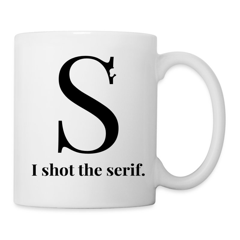 i shot the serif grafik typografie schrift design tasse spreadshirt. Black Bedroom Furniture Sets. Home Design Ideas