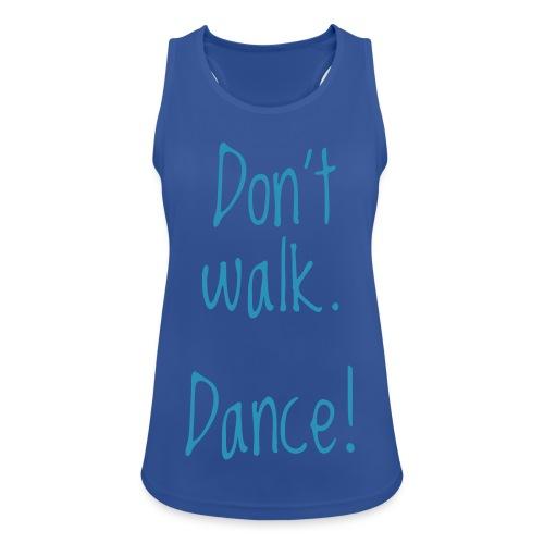 don't walk. dance! - Frauen Tank Top atmungsaktiv