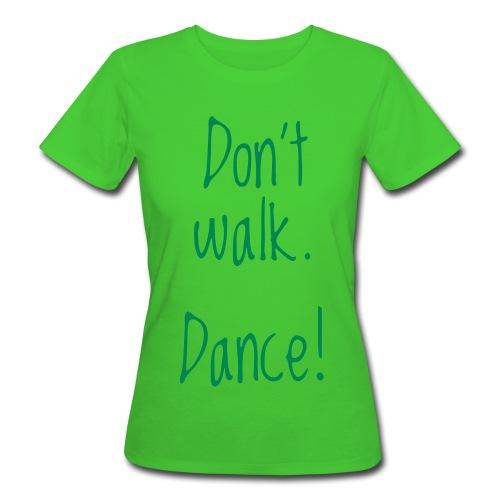 don't walk. dance! - Frauen Bio-T-Shirt