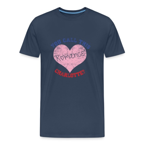 You call this romance charlotte? - Men's Premium T-Shirt