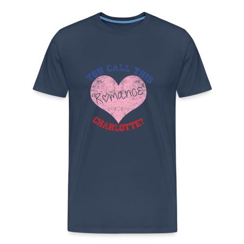 You call this romance charlotte? - Men's Premium T-Shirt
