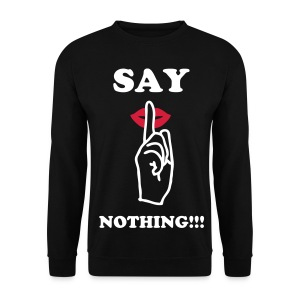 Say Nothing Sweatshirt - Men's Sweatshirt