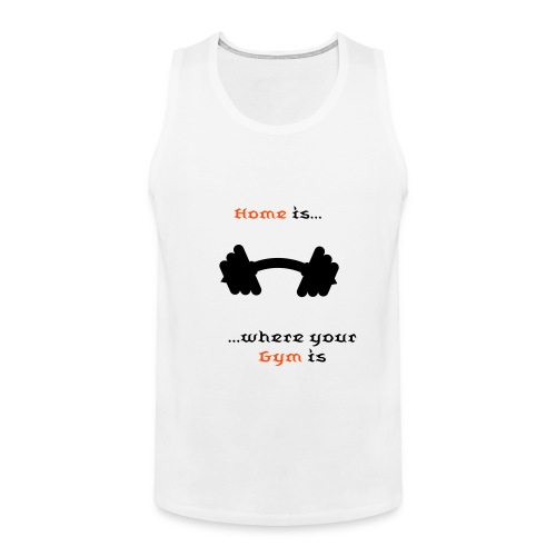 Home is where your Gym is - Männer Premium Tank Top