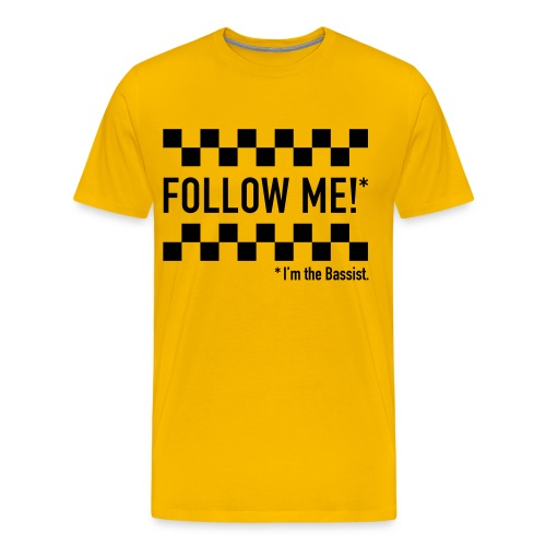Follow me! I'm the bassist. - Männer Premium T-Shirt