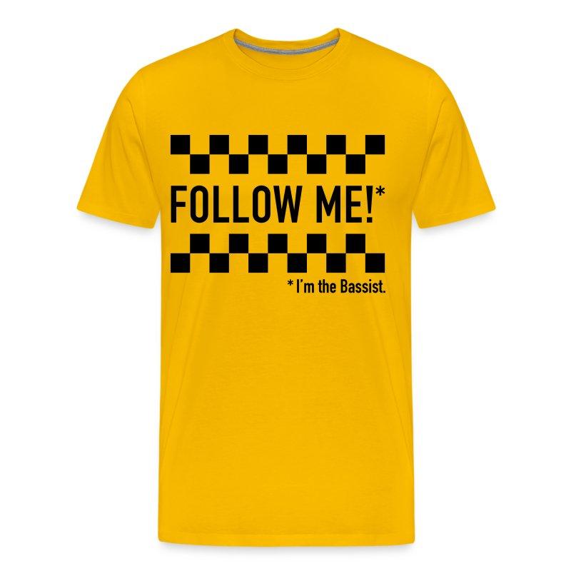 Follow me! I'm the bassist. - Männer Premium T-Shirt