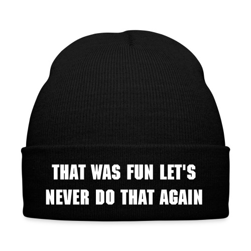 That was fun let's never do that again Beanie - Winter Hat