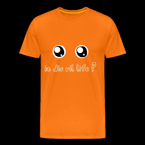 Is dis ril life? - T-shirt Premium Homme