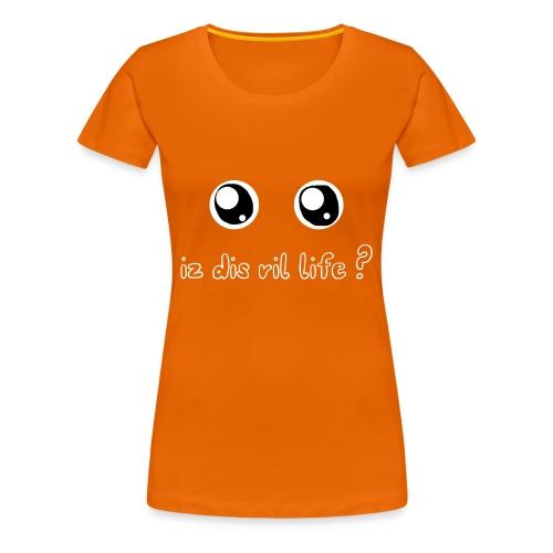 Iz dis ril life ? - T-shirt Premium Femme