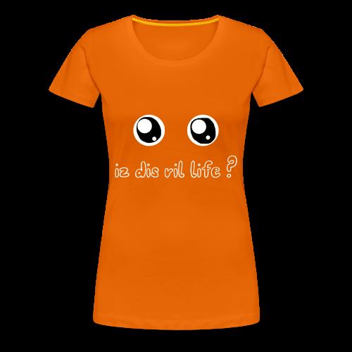 Is dis ril life? - T-shirt Premium Femme