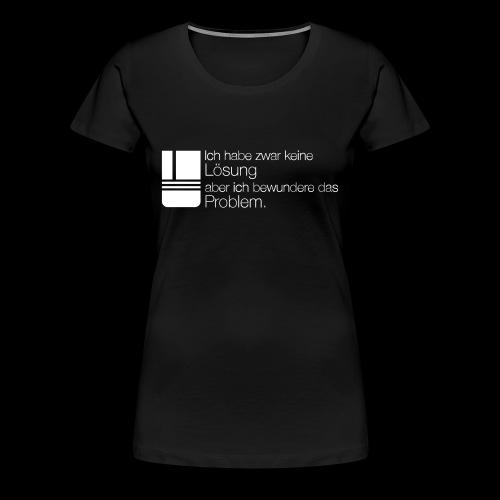 Lösung? Problem! - Frauen Premium T-Shirt