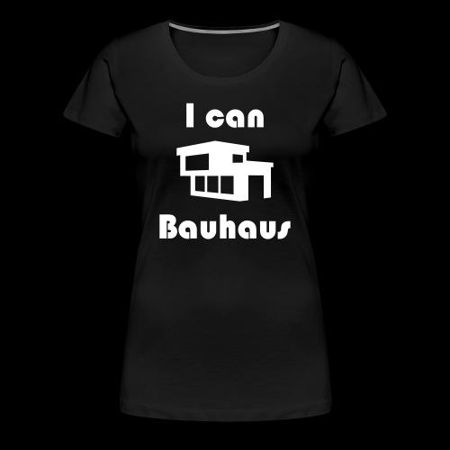 I can Bauhaus - Frauen Premium T-Shirt