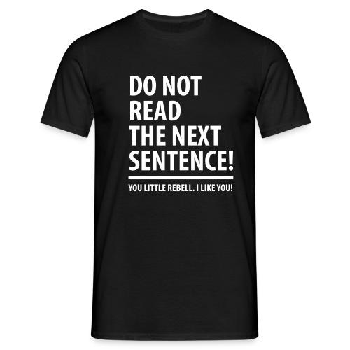 Do not read the next sentence – Little Rebell – Männer Shirt (dh)  - Männer T-Shirt