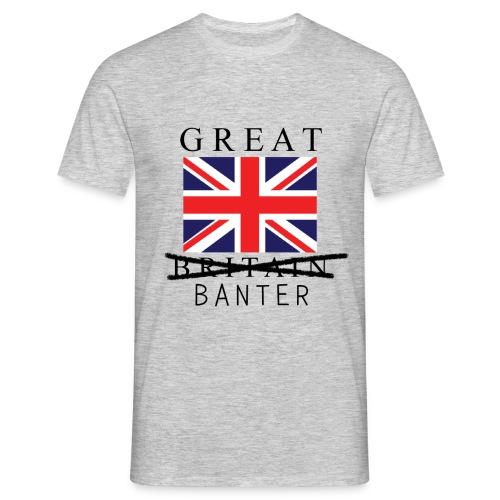 Great Britain.. Wait I Mean Banter - Men's T-Shirt