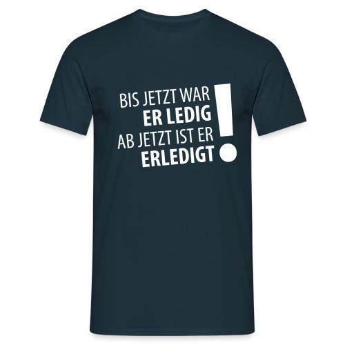 ledig – erledigt – Junggesellenabschied – JGA –Männer Shirt (dh) - Männer T-Shirt