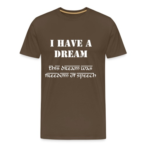 I have a dream. This dream was Freedom of Speech - Men's Premium T-Shirt