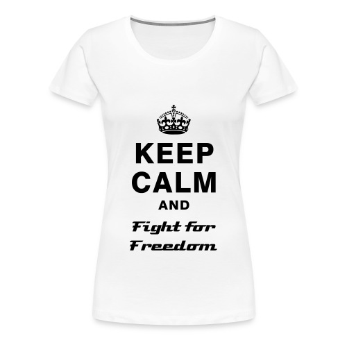 Keep Calm and Fight for Freedom - Women's Premium T-Shirt