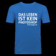 T-Shirts ~ Männer Slim Fit T-Shirt ~ Das Leben ist kein Photoshop - Männer Slim Fit
