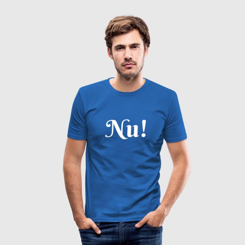 T-Shirt Nu! - Männer Slim Fit T-Shirt