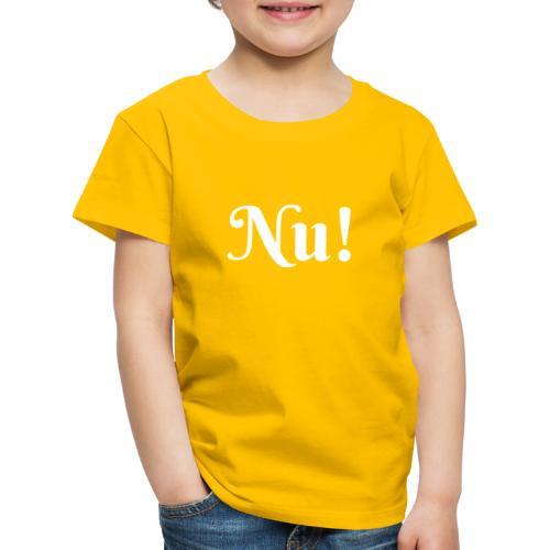 Nu! - Kinder Premium T-Shirt