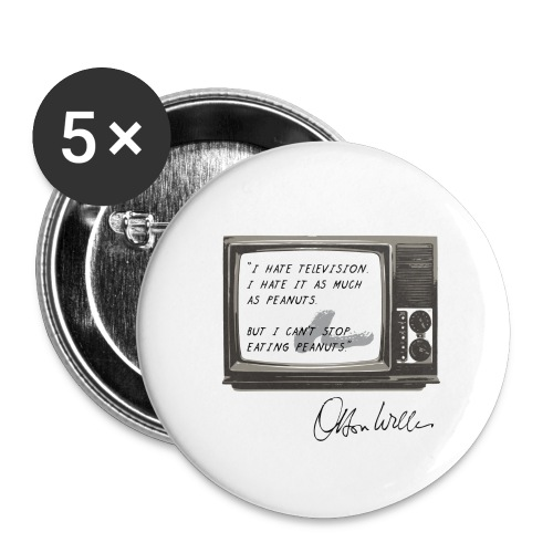 I hate TV - Citation Orson Welles quote - Badge moyen 32 mm